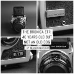 The Bronica ETR: 40 years old but not an old dog