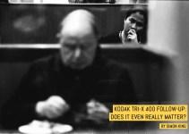 Kodak Tri-X 400 follow-up: Does it even really matter? – By Simon King
