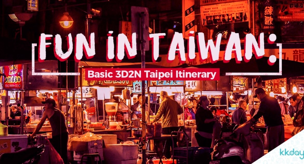 How to Have Fun in Taiwan: Basic 3D2N Taipei Itinerary