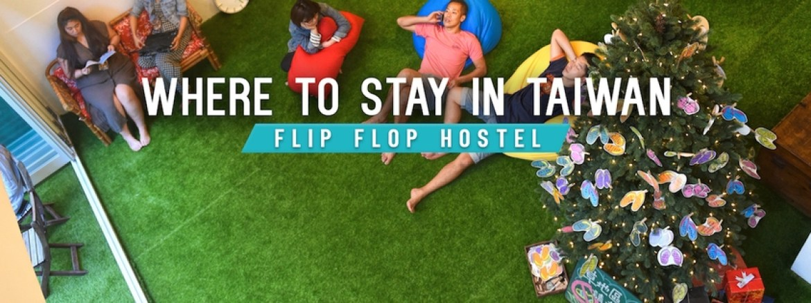 Your Ultimate Guide to Taiwan: The Flip Flop Hostel