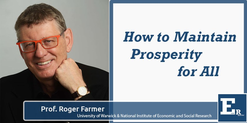 How to Maintain Prosperity for All – Roger Farmer