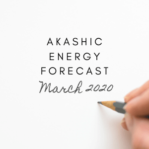 akashic energy forecast march 2020
