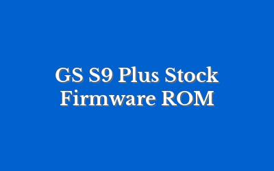 GS S9 Plus