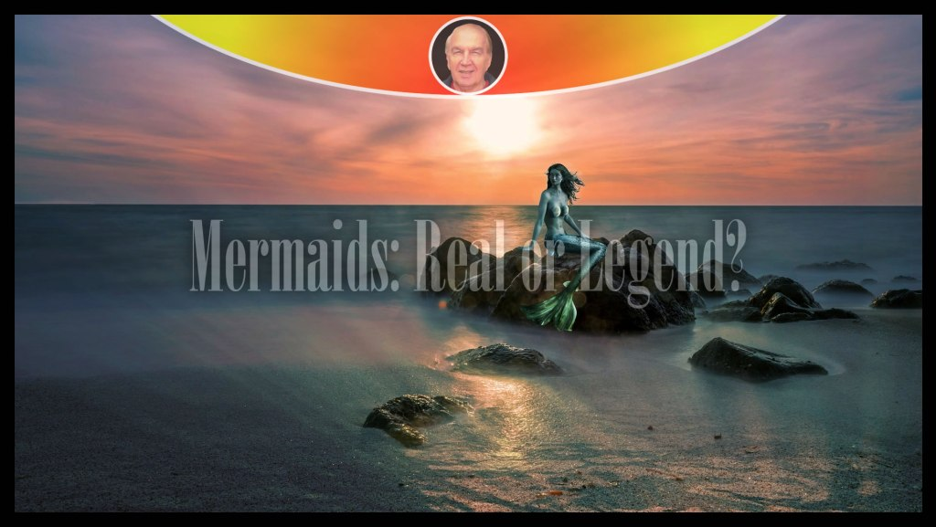 Mermaids: Real or Legend?