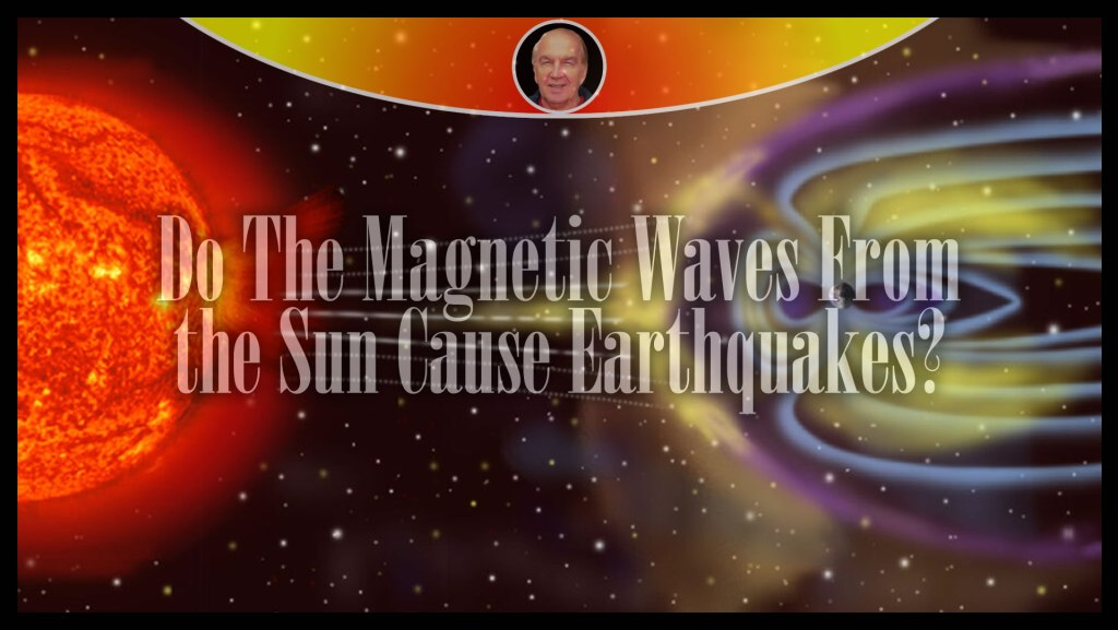 Do The Magnetic Waves From the Sun Cause Earthquakes?