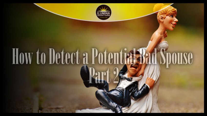 How to Detect a Potential Bad Spouse - Part 2