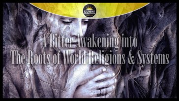 A Bitter Awakening into The Roots of World Religions & Systems