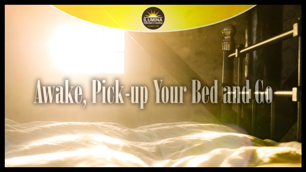 Awake, Pick-up Your Bed and Go