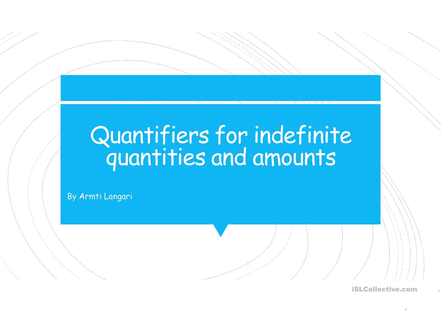 Quantifiers For Indefinite Quantities And Amounts