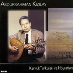 Kerkük Türküleri ve Hoyratlari – Abdurrahman Kızılay