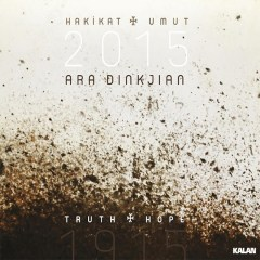 1915 – 2015 / Truth & Hope (In Memoriam April 24th) – Ara Dinkjian