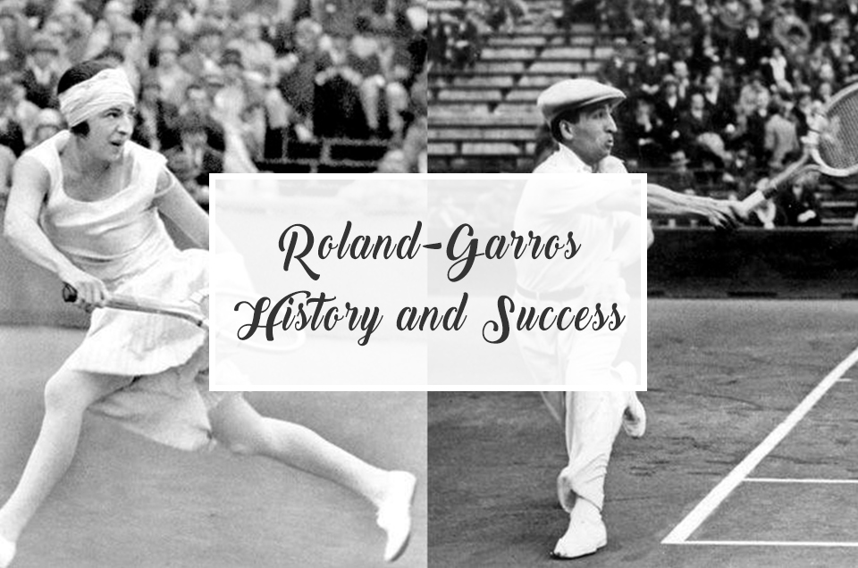 Roland-Garros  History and success - Monsieur Madame f2723594fcd09