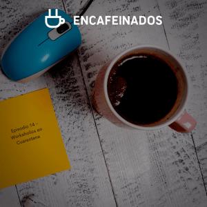 encafeinados 14 - Workaholics en Cuarentena