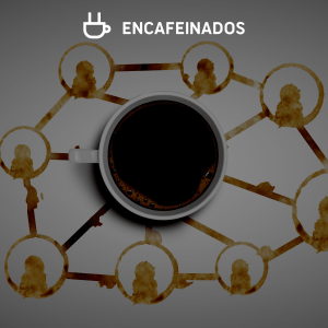 encafeinados 13 - Las nuevas redes sociales y su papel en la nueva normalidad