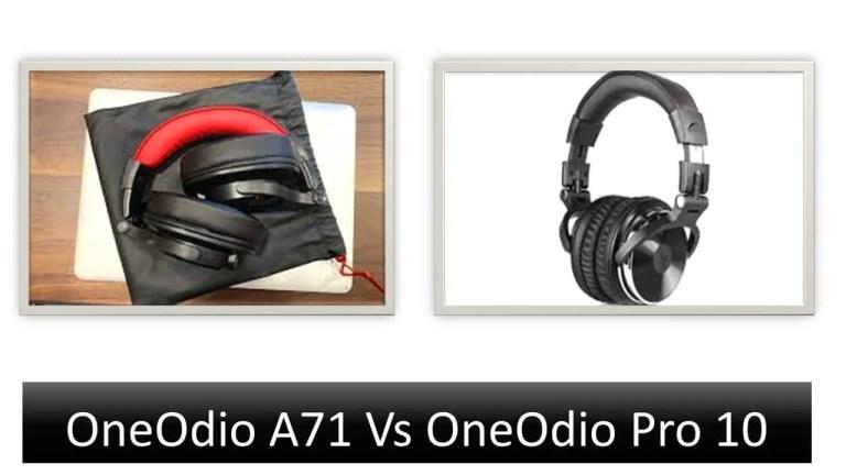 OneOdio A71 Vs Pro 10