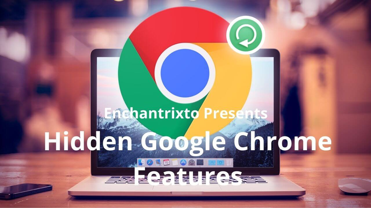 7 Hidden Google Chrome features that will Enhance your Browsing Experience