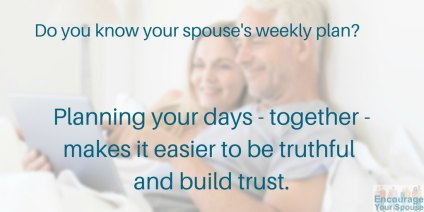 Trust in marriage happens through planning. Planning your days - together - makes it easier to be truthful and consistent.
