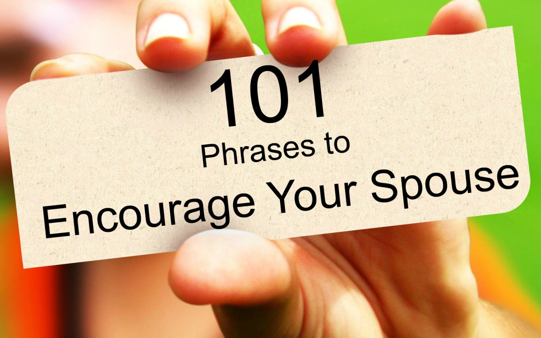 101 Things To Say To Encourage Your Spouse