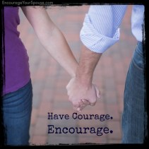 Have Courage Encourage Your Spouse