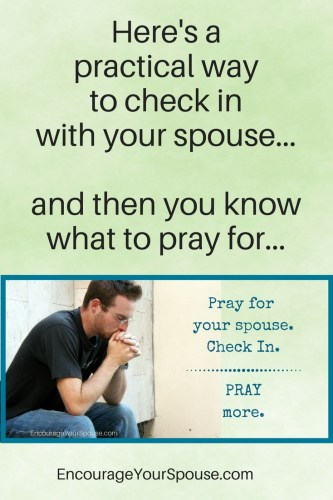 A practical way to check in with your spouse - know what to pray for and then PRAY without ceasing