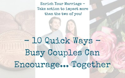 Busy Couples Can Encourage Together – 10 Quick Ways