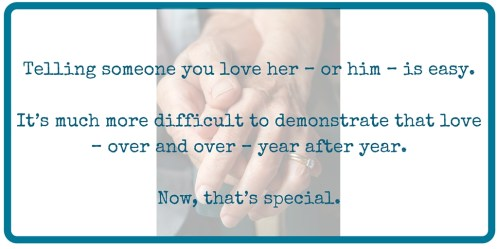 The value of belonging. Telling someone you love her – or him – is easy. It's much more difficult to demonstrate that love – over and over – year after year. Now, that's special.