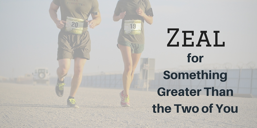 Zeal for Something Greater Than You