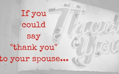 If you could say thank you to your spouse…