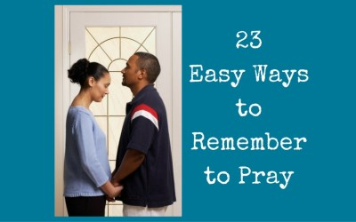 23 Easy Ways to Remember to Pray