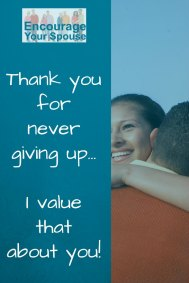 thank you for never giving up - encourage your spouse
