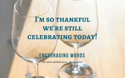 Celebrate Today – Anniversary Words to Encourage