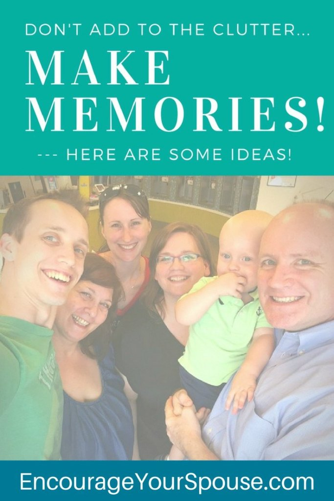 ideas to make memories with your spouse and family - not clutter