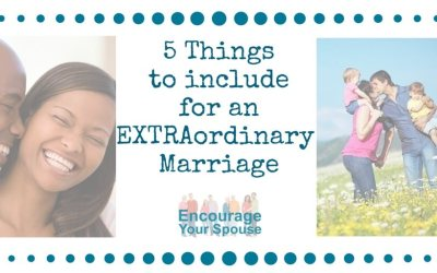 5 Things to Include for an Extraordinary Marriage