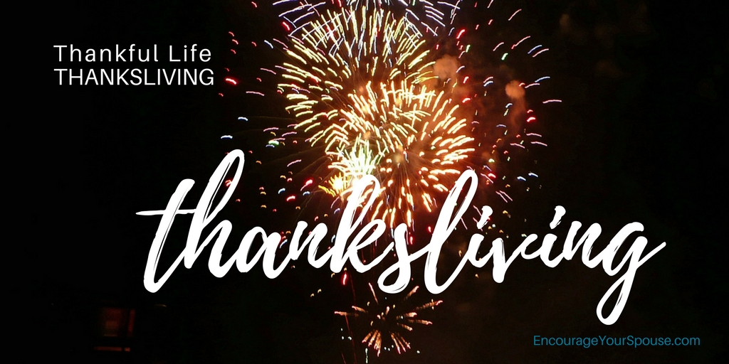 Thankful Life Thanksliving – Encourage Your Spouse to Live Thankful