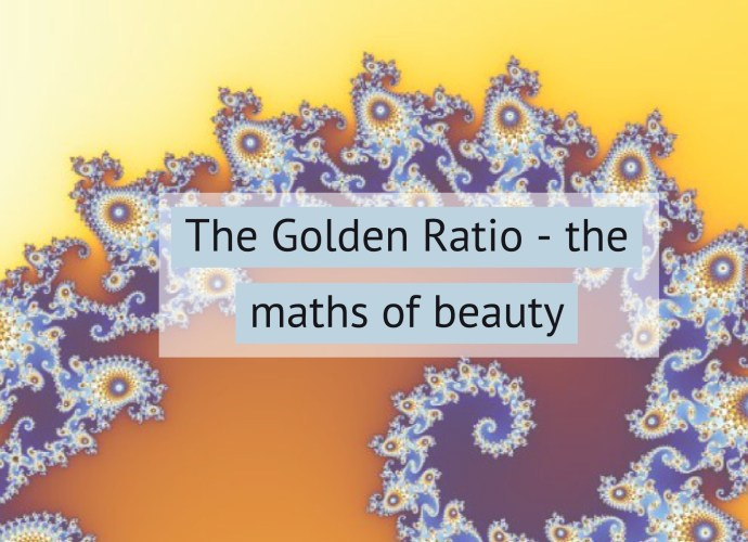 The Golden Ratio - the maths of beauty
