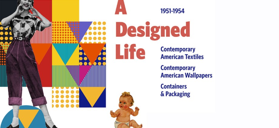 A Designed Life_ Contemporary American Textiles, Wallpapers, and Containers & Packaging, 1951–1954