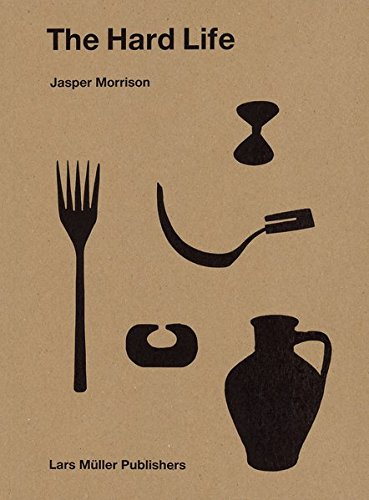 Cover for the Hard Life by Jasper Morrison