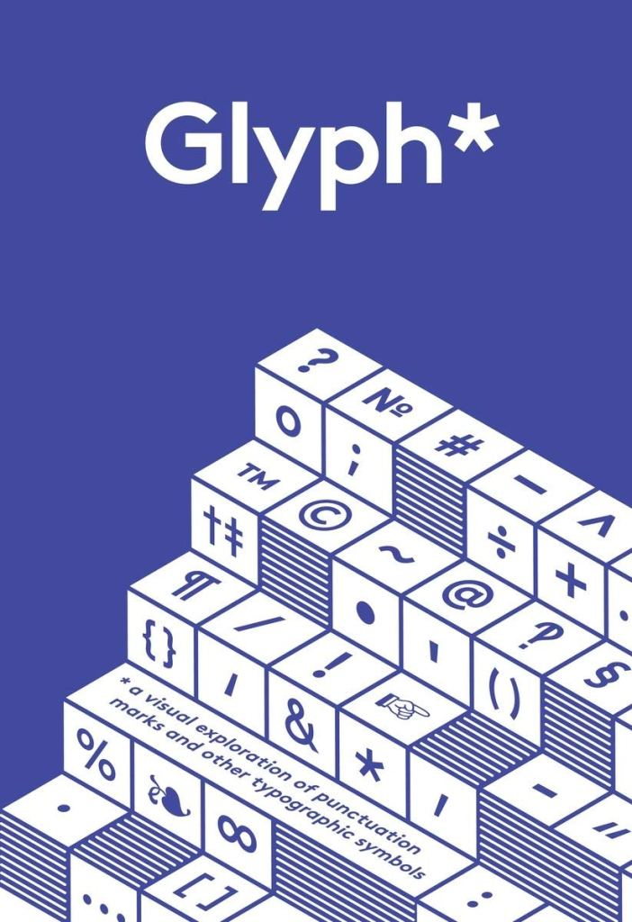Glyph: A Visual Exploration of Punctuation Marks and Other Typographic Symbols cover art