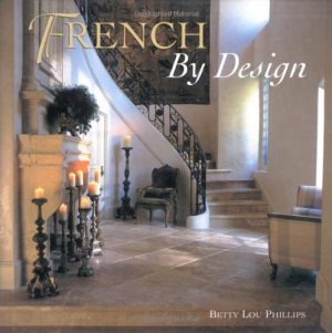 French by Design Hardcover – by Betty Lou Phillips (Author), Dan Piassick (Photographer)