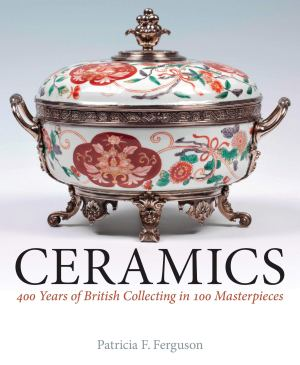 Ceramics: 400 Years of British Collecting in 100 Masterpieces. Book cover art.