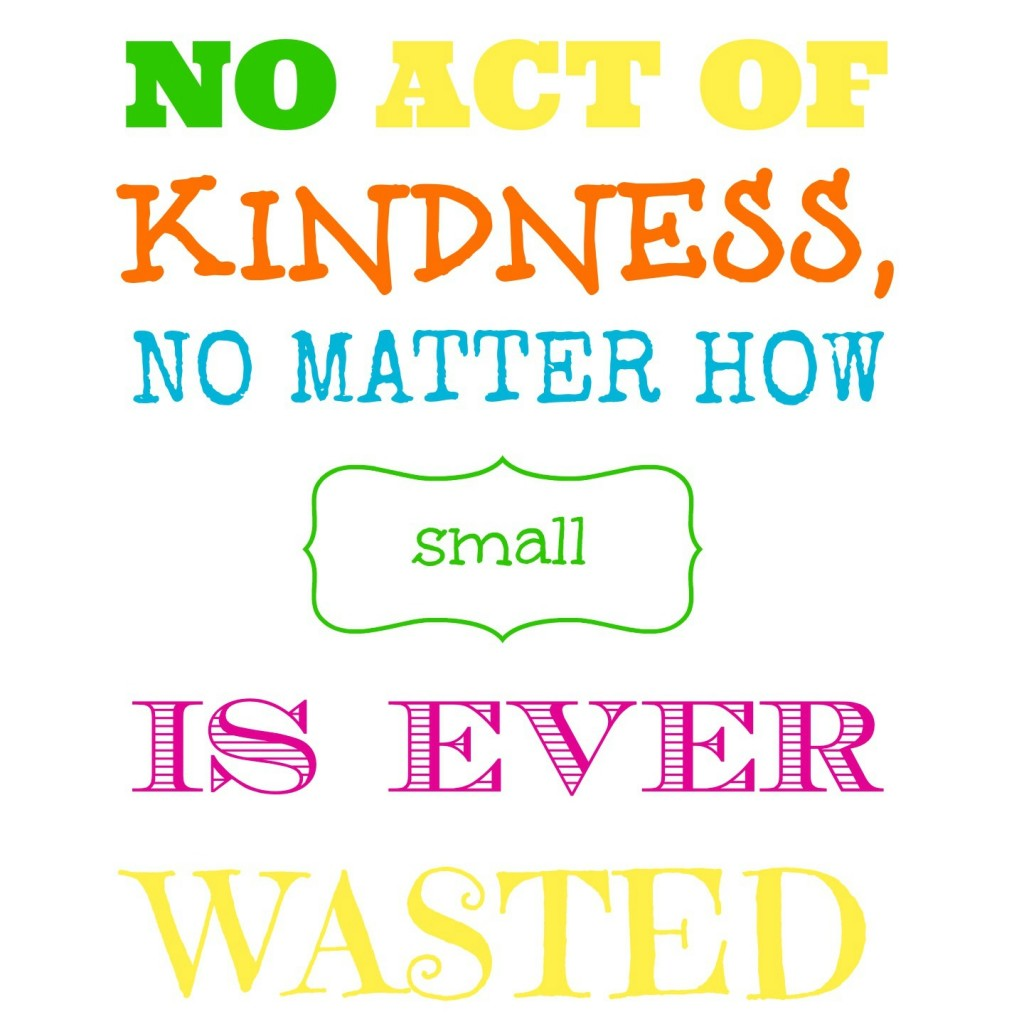 Free Printable No Act Of Kindness Is Ever Wasted
