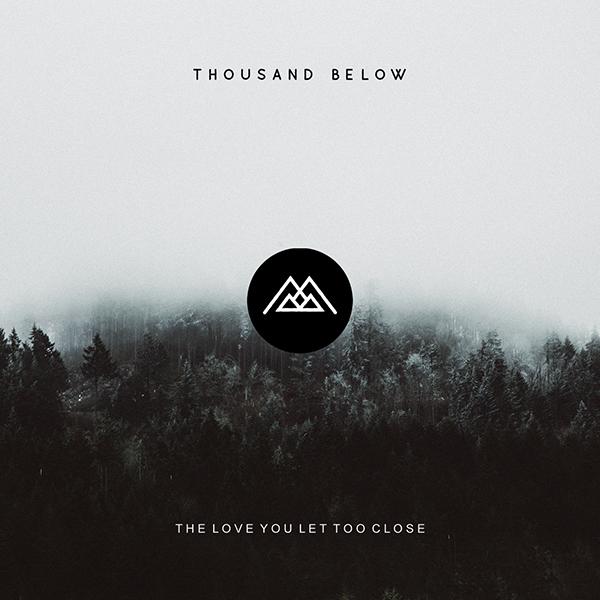 thousand_below_the_love_you_let_too_close_copertina_foto..jpg