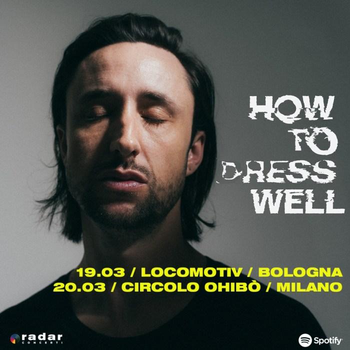 How To Dress Well in concerto a Bologna e Milano il 19 e 20 marzo