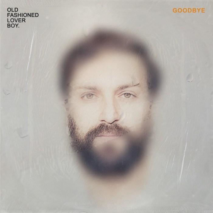 """""""Goodbye"""" è il nuovo singolo di Old Fashioned Lover Boy"""