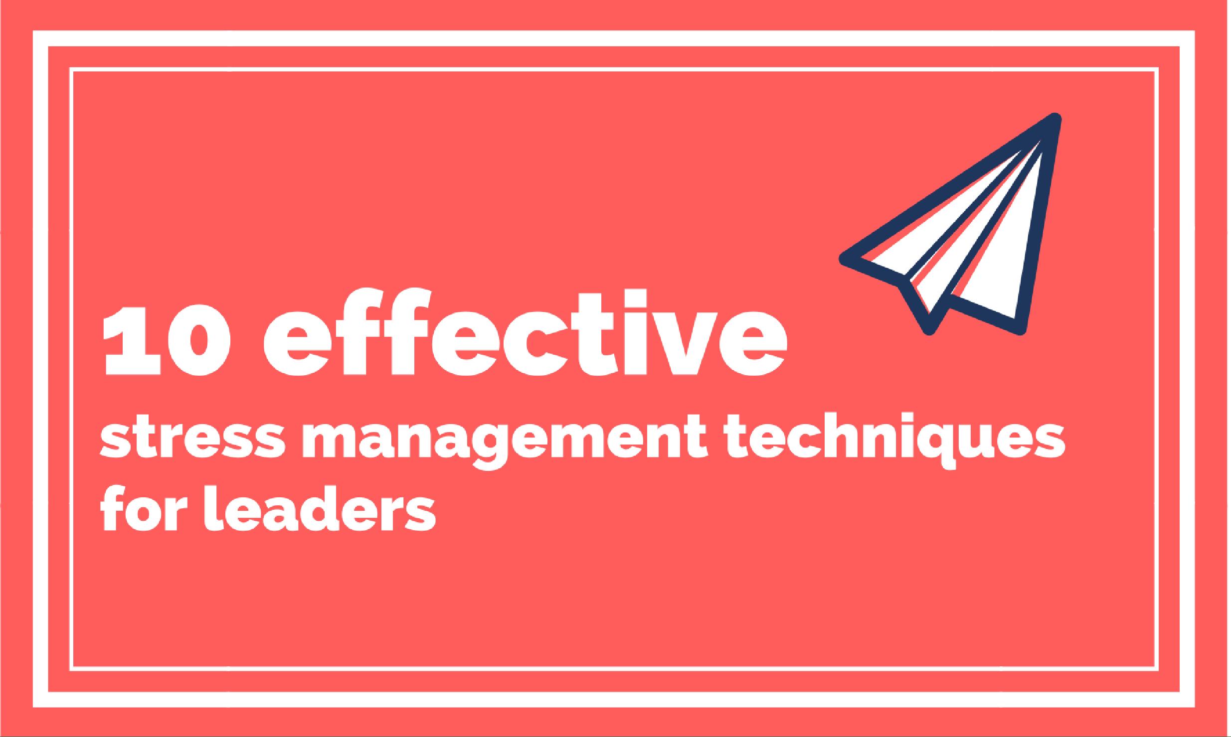 10 Effective Stress Management Techniques For Leaders