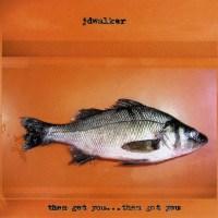 jdwalker - Them Get You, Them Got You - Front