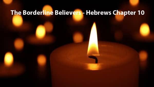 The Borderline Believers - Hebrews Chapter 10