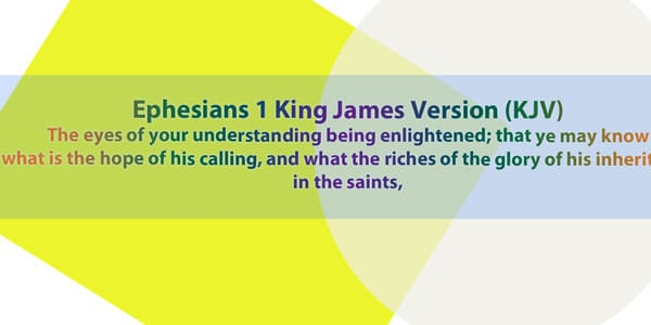 The eyes of your understanding being enlightened; that ye may know what is the hope of his calling, and what the riches of the glory of his inheritance in the saints,