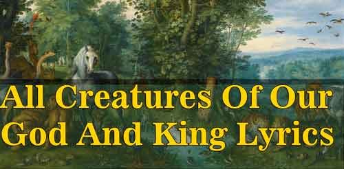 All Creatures Of Our God And King Lyrics