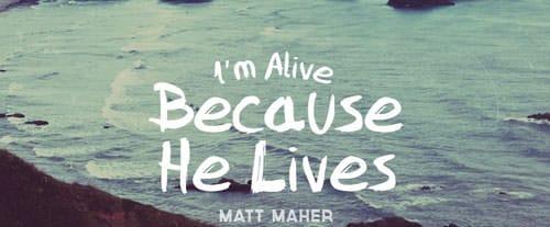 Because He Lives (Amen) lyrics -Matt Maher